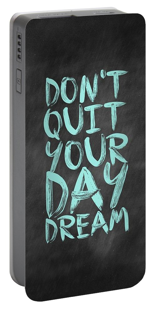Inspirational Quote Portable Battery Charger featuring the digital art Don't Quite Your Day Dream Inspirational Quotes poster by Lab No 4