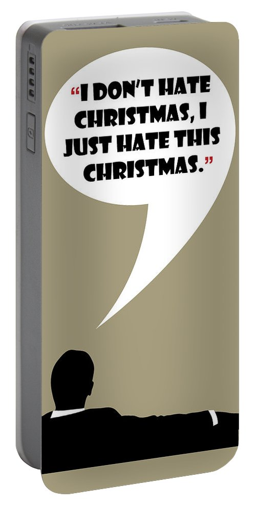 Don Draper Portable Battery Charger featuring the painting I Don't Hate Christmas - Mad Men Poster Don Draper Quote by Beautify My Walls