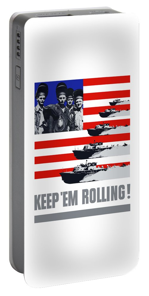 Us Navy Portable Battery Charger featuring the painting Ships -- Keep 'em Rolling by War Is Hell Store