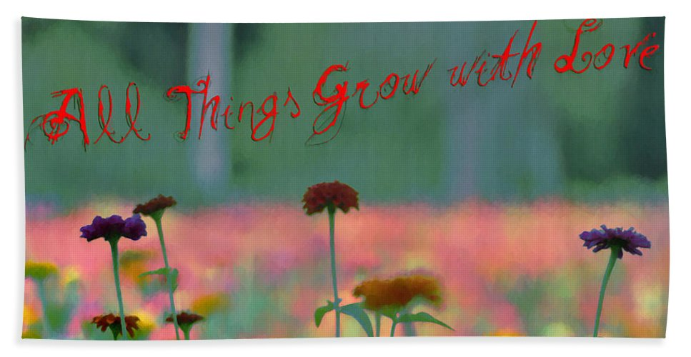 All Things Grow With Love Beach Towel featuring the photograph All Things Grow With Love by Bill Cannon