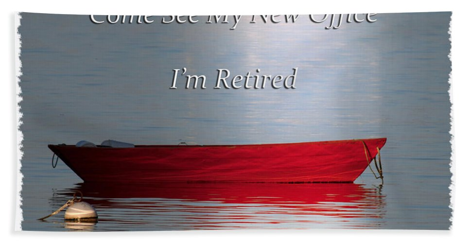 Retirement Beach Towel featuring the photograph Come See My New Office I'm Retired by Randall Branham
