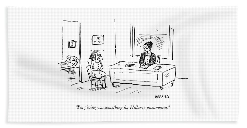 I'm Giving You Something For Hillary's Pneumonia.' Beach Sheet featuring the drawing I'm Giving You Something For Hillary's Pneumonia by David Sipress