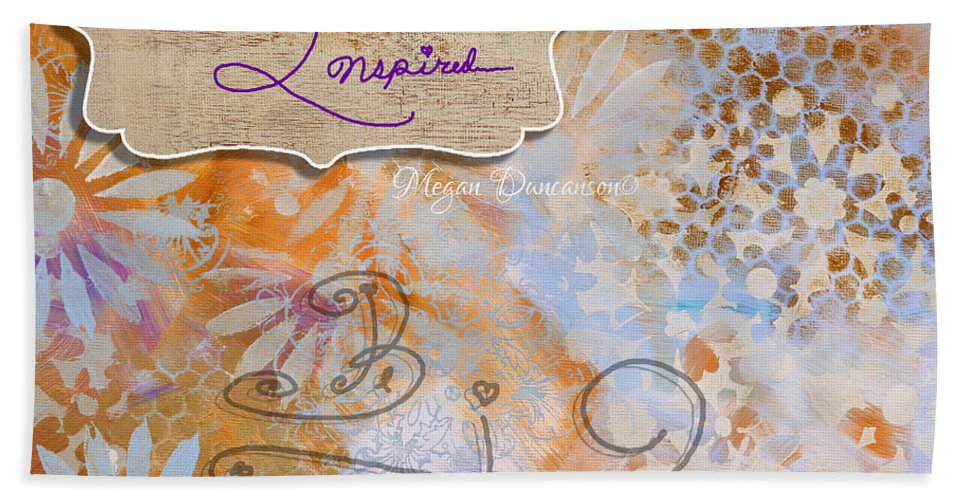 Inspirational Beach Towel featuring the painting Inspirational Art Quote Decorative Flowers Be Inspired And Be Inspiring by Megan Duncanson