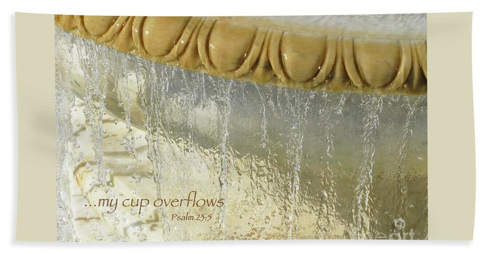 Overflowing Beach Towel featuring the photograph My Cup Overflows by Ann Horn