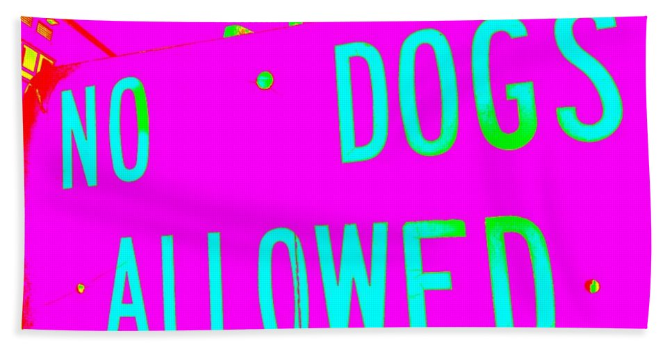 Pop Art Beach Towel featuring the photograph No Dogs Allowed by Ed Weidman
