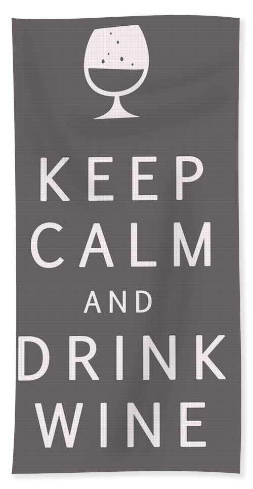 Keep Calm And Drink Wine Beach Towel featuring the digital art Keep Calm And Drink Wine by Georgia Fowler