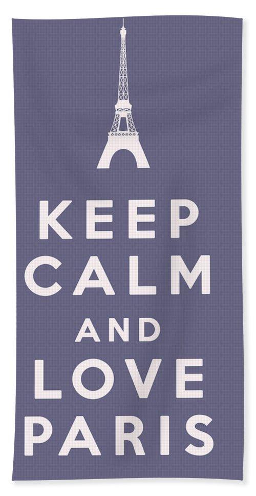 Keep Calm And Love Paris Beach Towel featuring the digital art Keep Calm And Love Paris by Georgia Fowler