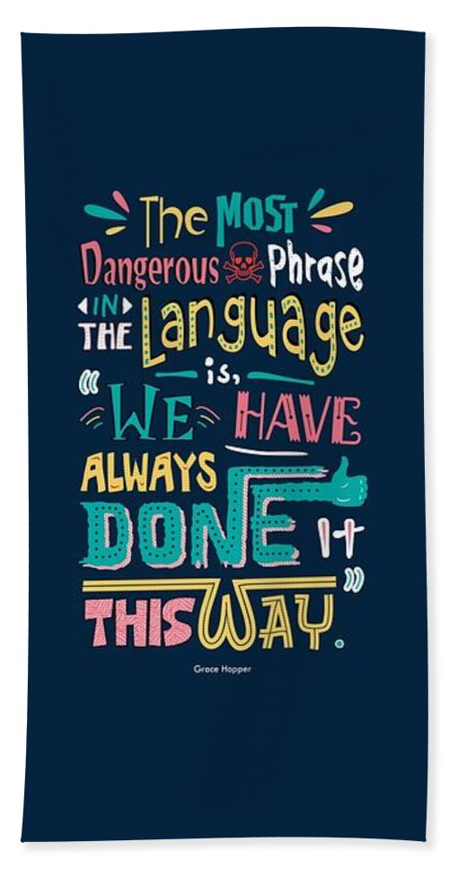 Grace Hopper Motivational Quotes Beach Towel featuring the digital art The Most Dangerous Phrase In The Language Is We Have Always Done It This Way quotes poster by Lab No 4