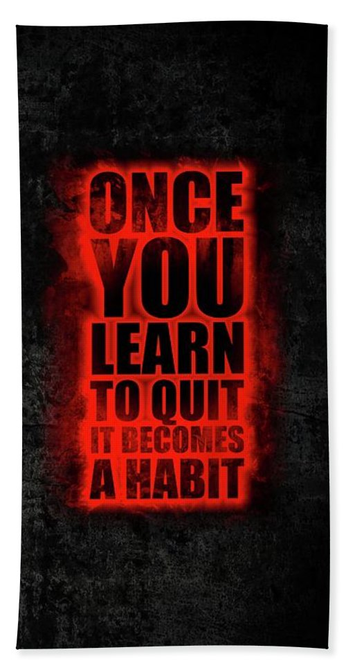 Gym Beach Towel featuring the digital art Once You Learn To Quit It Becomes A Habit Gym Motivational Quotes Poster by Lab No 4
