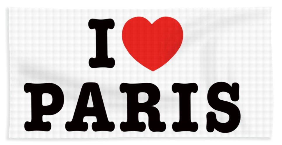 Paris Beach Towel featuring the photograph I Love Paris by Paris France