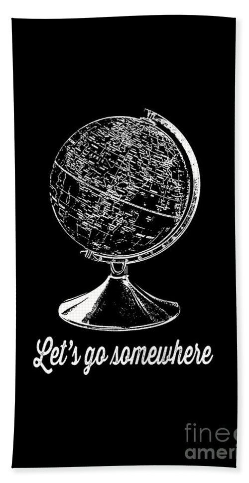 Travel Beach Towel featuring the digital art Let's Go Somewhere Tee White Ink by Edward Fielding