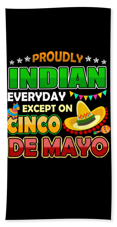 Cinco-de-mayo Beach Towel featuring the digital art Proudly Indian Except On Cinco De Mayo by Passion Loft