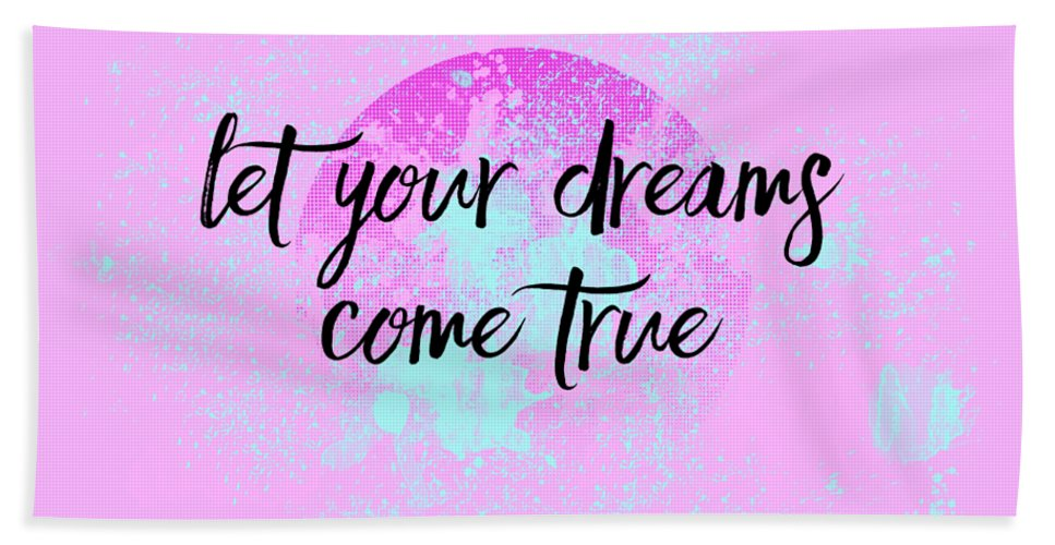 Abstract Beach Towel featuring the digital art Text Art Let Your Dreams Come True by Melanie Viola