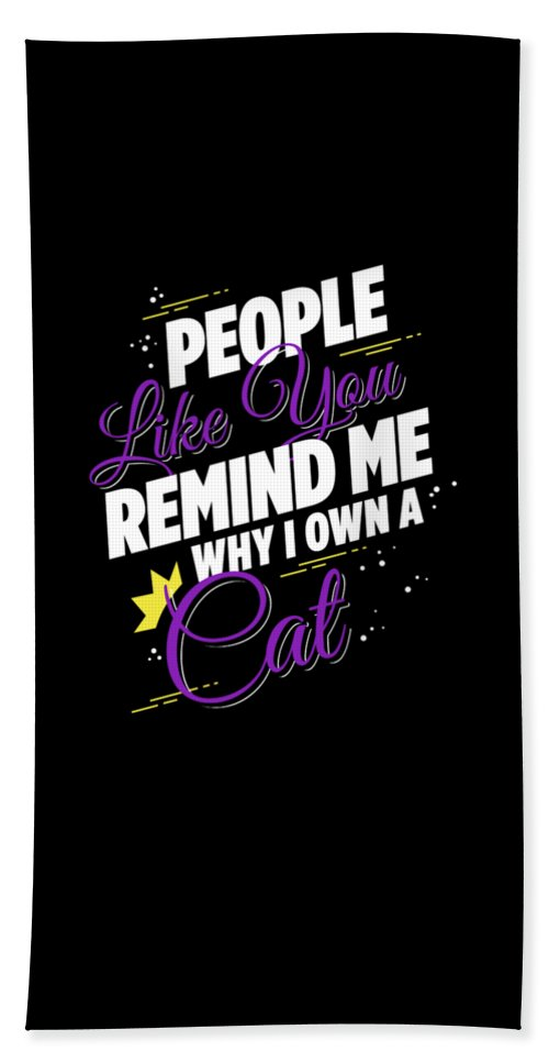 Animal-lover-gift Beach Towel featuring the digital art People Like You Remind Me Why I Own A Cat by Passion Loft