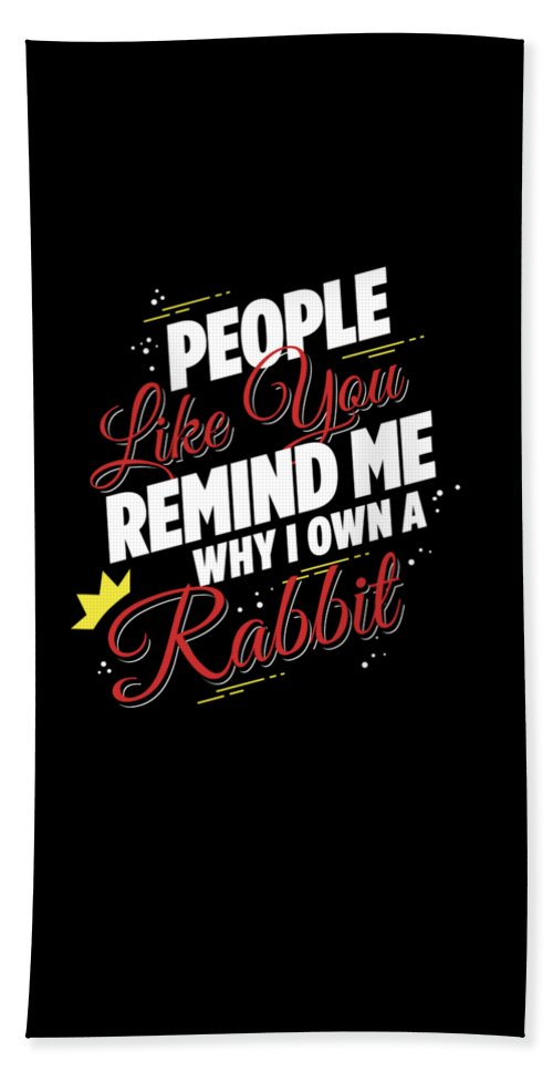 Animal-lover-gift Beach Towel featuring the digital art People Like You Remind Me Why I Own A Rabbit by Passion Loft