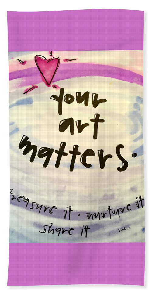 Art Beach Towel featuring the painting Your Art Matters by Vonda Drees