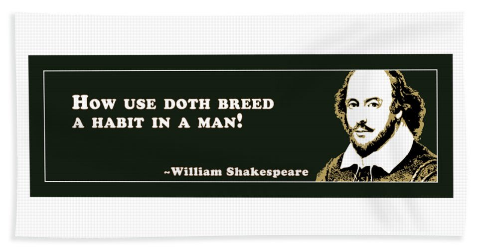 How Beach Towel featuring the digital art How Use Doth Breed #shakespeare #shakespearequote by TintoDesigns