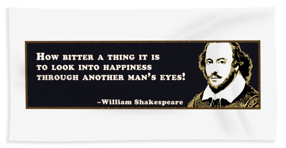 How Beach Towel featuring the digital art How Bitter A Thing #shakespeare #shakespearequote by TintoDesigns