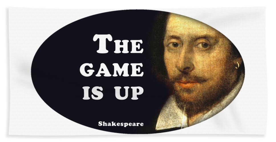 The Beach Towel featuring the digital art The Game Is Up #shakespeare #shakespearequote by TintoDesigns