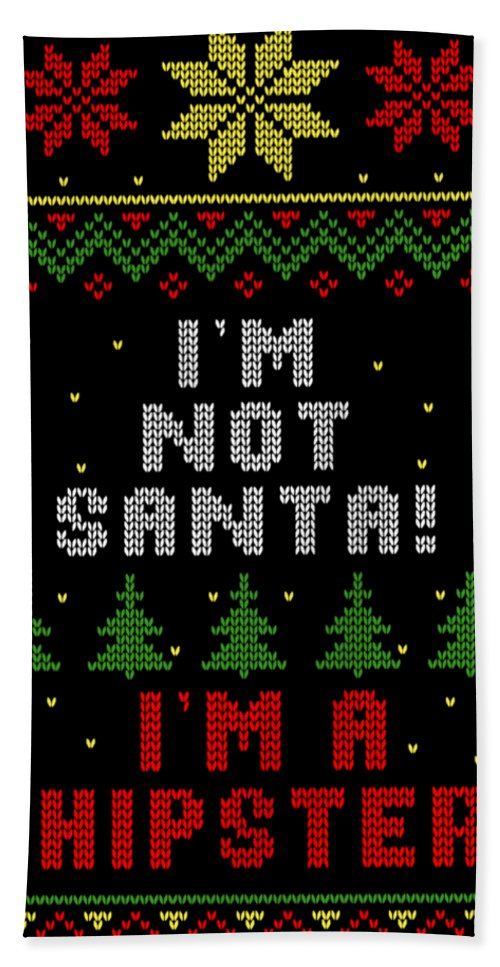 Santa Beach Towel featuring the digital art Im Not Santa Im A Hipster Ugly Christmas Sweater Style by Filip Hellman