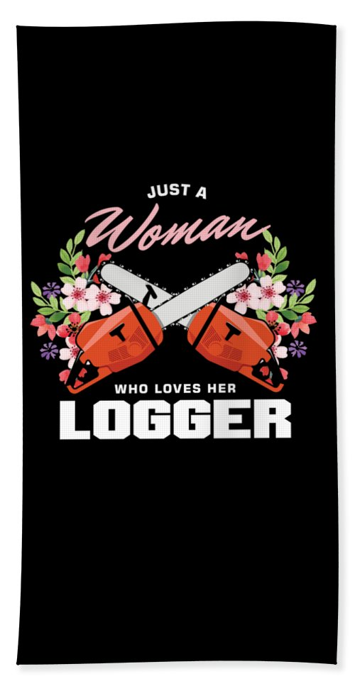 Logger Beach Sheet featuring the digital art Forestry Lumberjack Logging Lumberman Just A Woman Who Loves Her Logger Gift by Thomas Larch