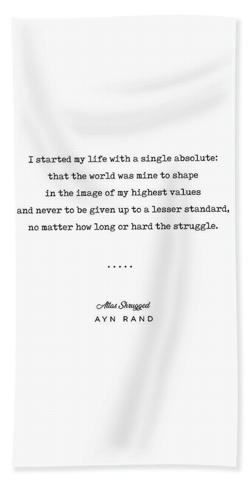 Ayn Rand Quote Beach Towel featuring the mixed media Minimal Ayn Rand Quote 01- Atlas Shrugged - Modern, Classy, Sophisticated Art Prints For Interiors by Studio Grafiikka