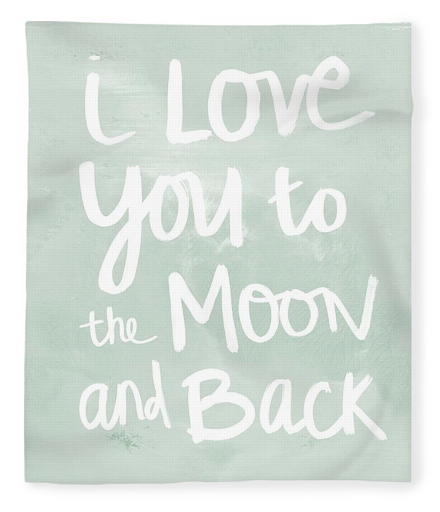 I Love You To The Moon And Back Fleece Blanket featuring the painting I Love You To The Moon And Back- inspirational quote by Linda Woods