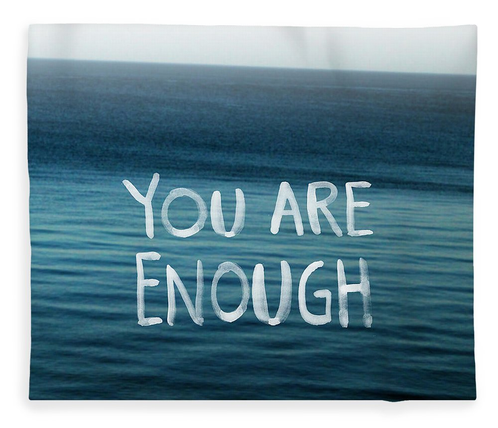 You Are Enough Fleece Blanket featuring the photograph You Are Enough by Linda Woods