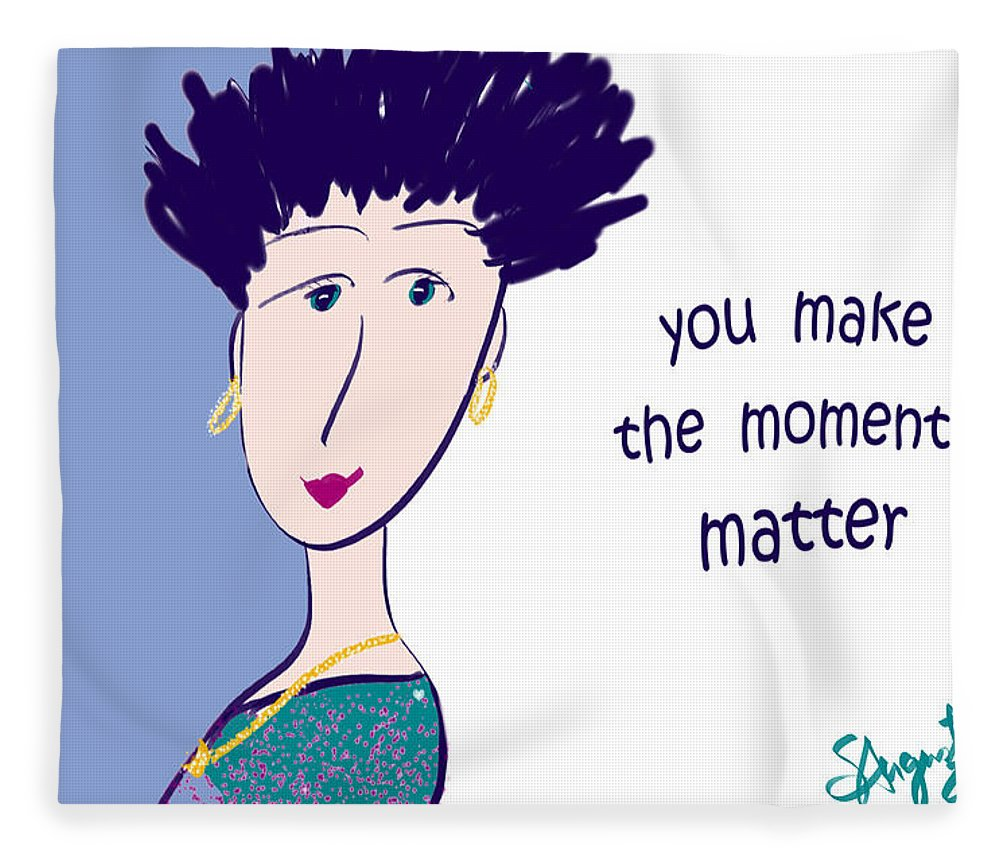 Inspire Fleece Blanket featuring the drawing You Make The Moments Matter by Sharon Augustin