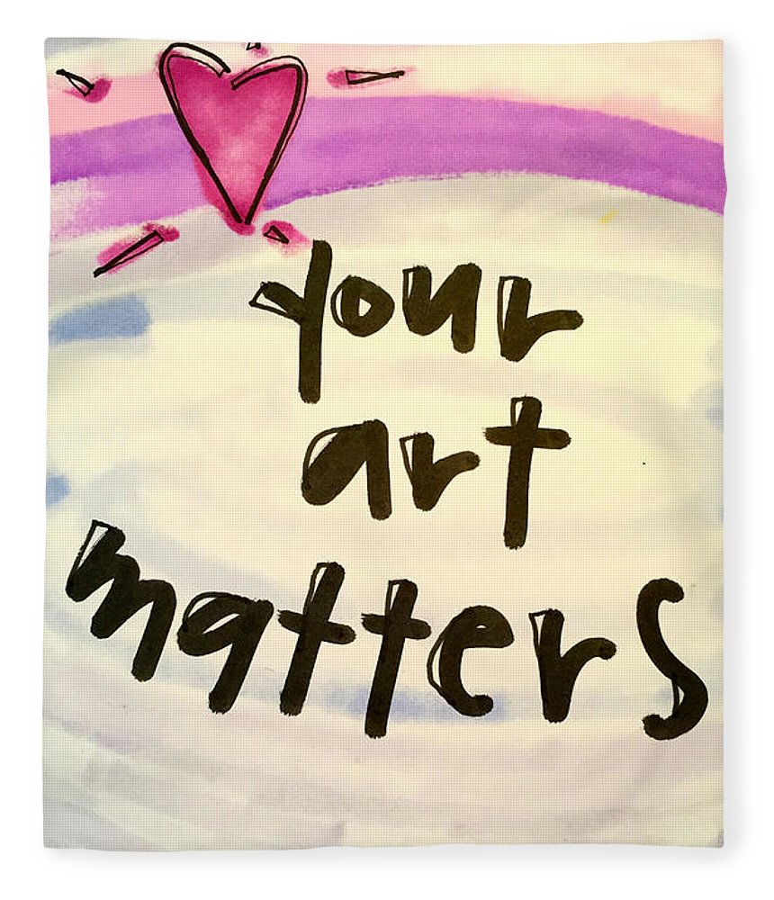 Art Fleece Blanket featuring the painting Your Art Matters by Vonda Drees