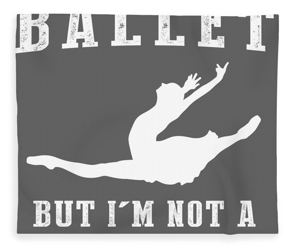 I Could Fleece Blanket featuring the digital art I Could Stop Ballet But I'm Not A Quitter Tee by Black Shirt