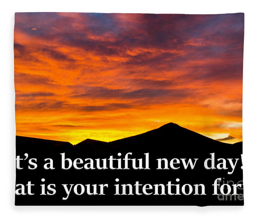 Sunrise Fleece Blanket featuring the photograph It's A Beautiful Day What Is Your Intention For It by G Matthew Laughton