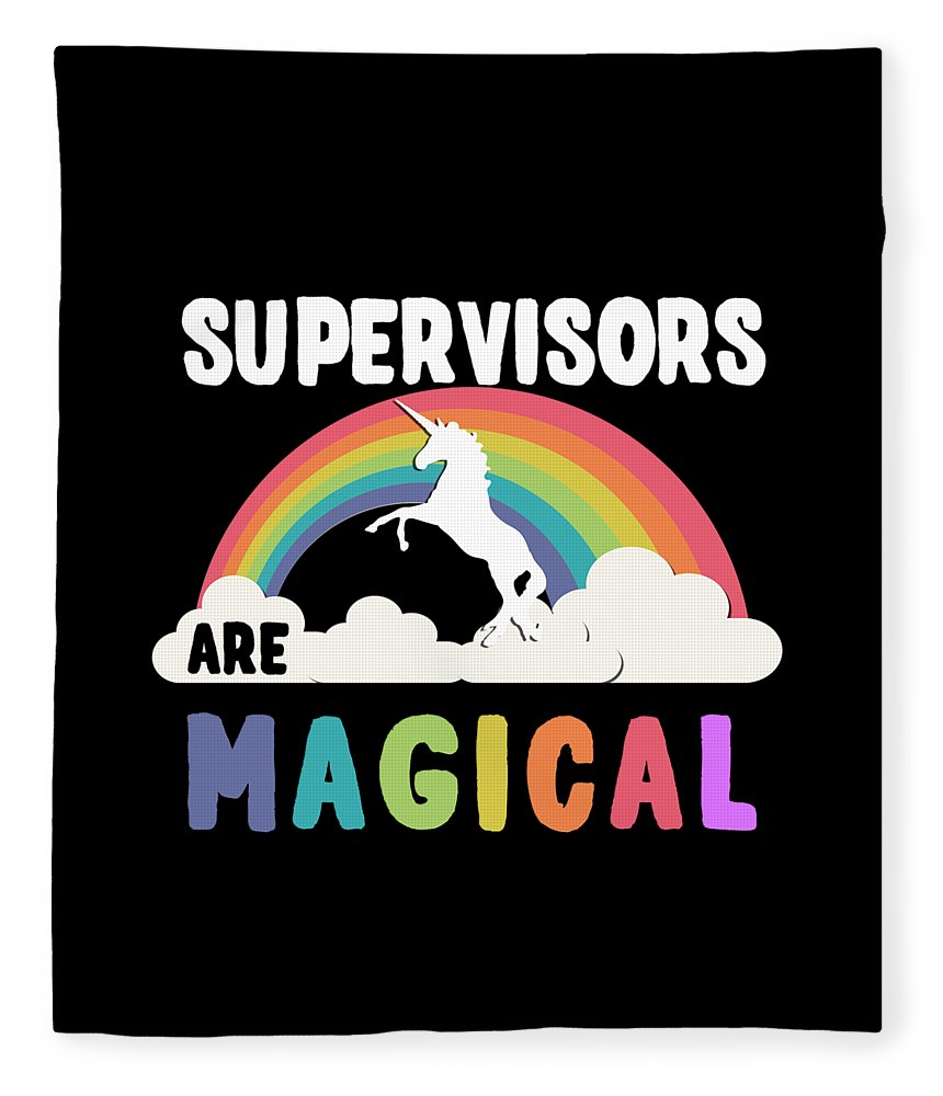 Unicorn Fleece Blanket featuring the digital art Supervisors Are Magical by Flippin Sweet Gear