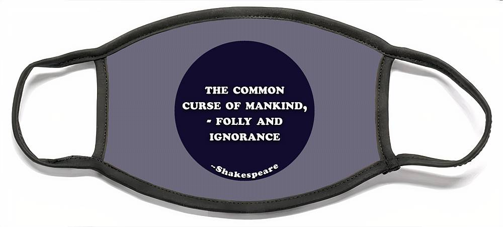 The common curse of mankind, - folly and ignorance #shakespeare  #shakespearequote Face Mask for Sale by TintoDesigns