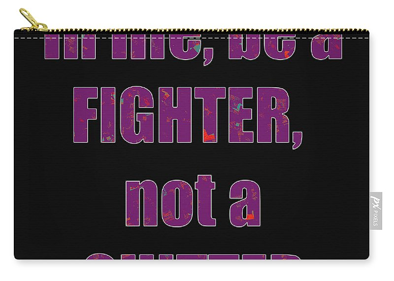 Fighter Carry-all Pouch featuring the photograph Fighter Life Widom Quote Words Script Signature  Art Navinjoshi Artist Created Images Textures Pa by Navin Joshi