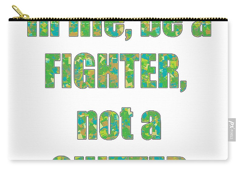 Fighter Carry-all Pouch featuring the mixed media Fighter Life Widom Quote Words Script Signature  Art Navinjoshi Artist Created Images Textures Pa by Navin Joshi
