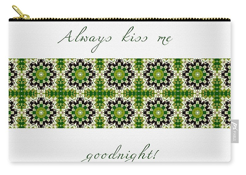 Always Kiss Me Goodnight Green 2 Carry-all Pouch featuring the digital art Always Kiss Me Goodnight Green 2 by Barbara Griffin