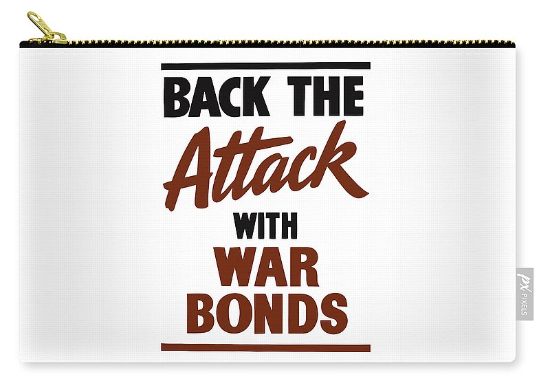 Wwii Carry-all Pouch featuring the digital art Back The Attack With War Bonds by War Is Hell Store