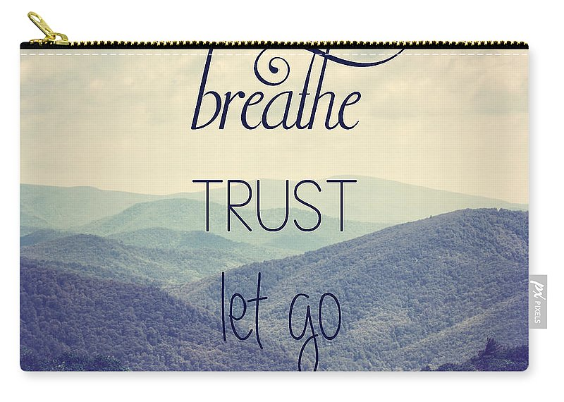 Mountains Carry-all Pouch featuring the photograph Breathe Trust Let Go by Kim Hojnacki