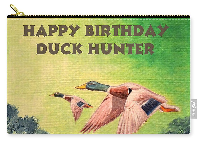 da910bca5741d Duck Hunting Carry-all Pouch featuring the painting Happy Birthday Duck  Hunter by Bill Holkham