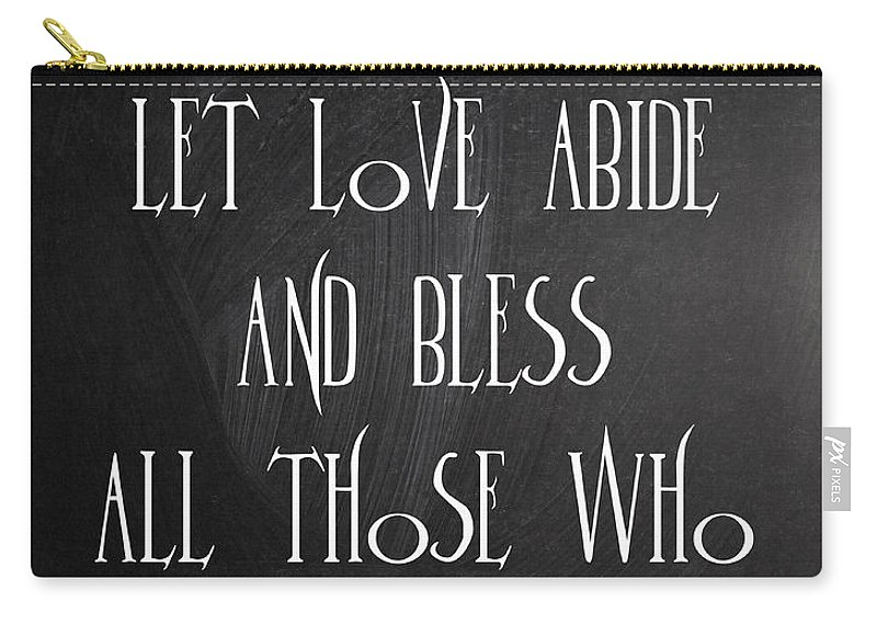 Quotes Carry-all Pouch featuring the digital art In Our Home Let Love Abide by Voros Edit