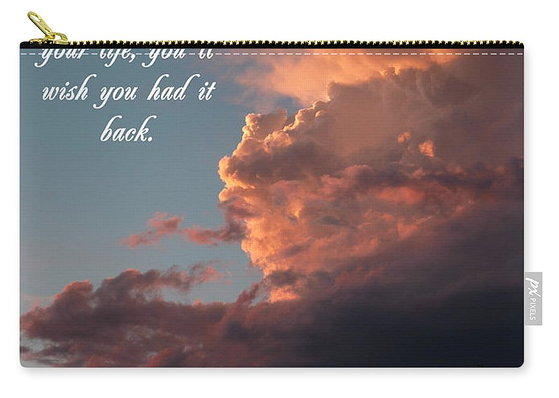 Nature Carry-all Pouch featuring the photograph Never Take A Day For Granted by DeeLon Merritt