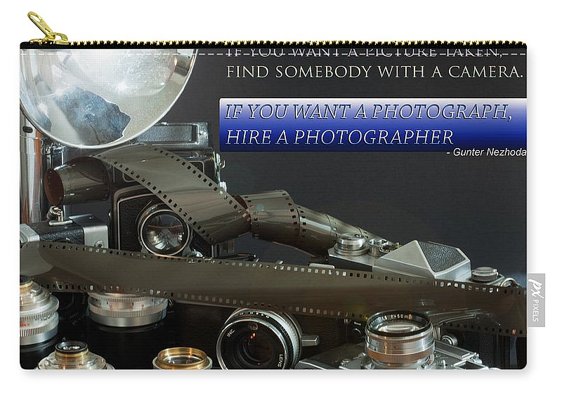 Analog Carry-all Pouch featuring the photograph Photographer Quote by Gunter Nezhoda
