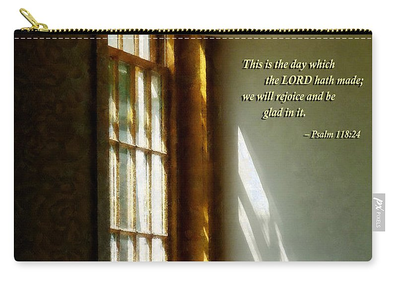 Religious Carry-all Pouch featuring the photograph Psalm 118 24 This Is The Day Which The Lord Hath Made by Susan Savad