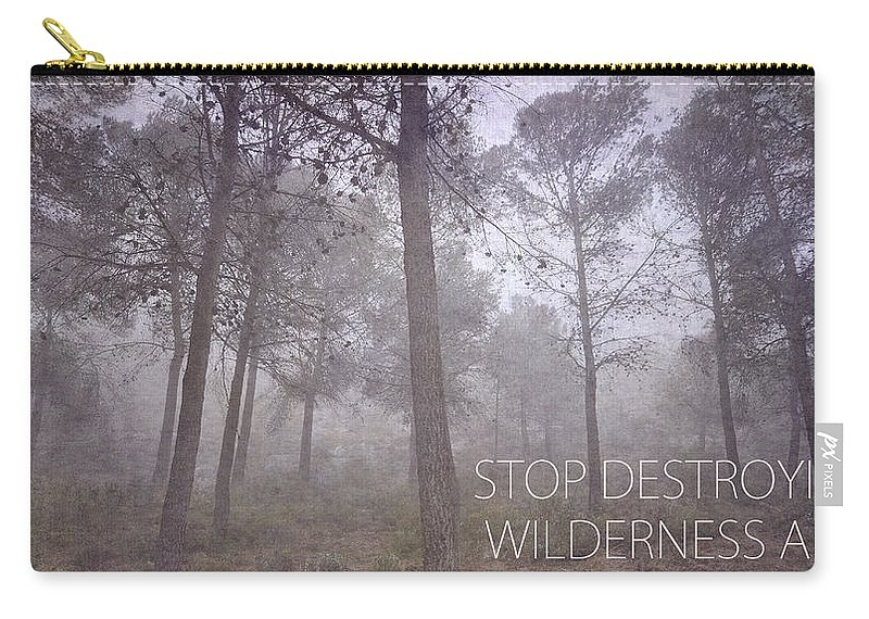 Stop Carry-all Pouch featuring the photograph Stop Destroying Forest Wilderness Area by Guido Montanes Castillo