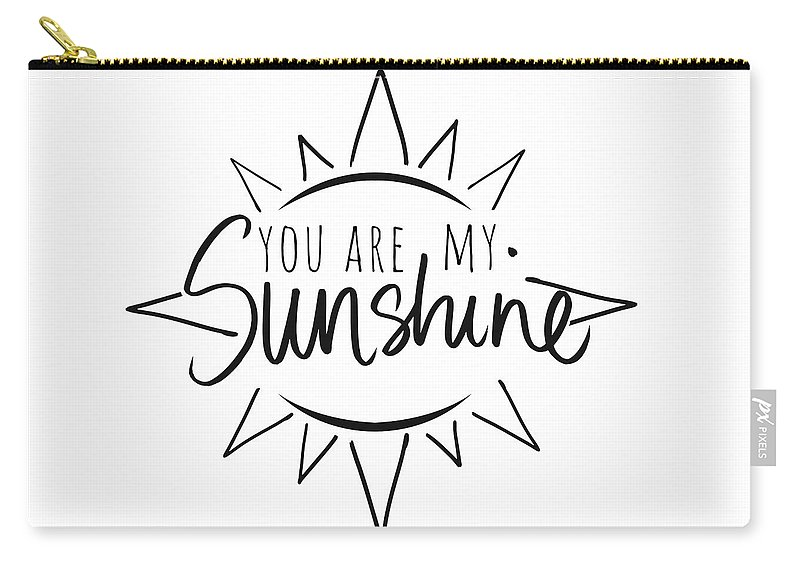 You Carry-all Pouch featuring the mixed media You Are My Sunshine With Sun by South Social Studio