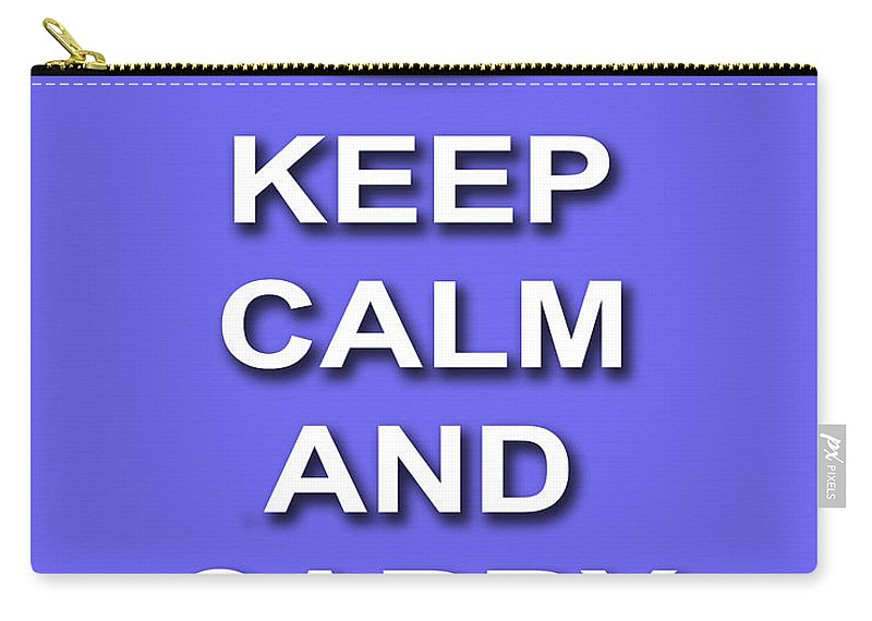 Keep Calm And Carry On Carry-all Pouch featuring the photograph Keep Calm And Carry On Poster Print Blue Background by Keith Webber Jr