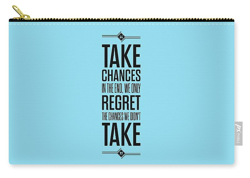 Take Chances In The End We Only Regret The Chances We Did Not Take