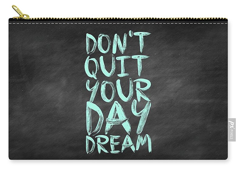 Inspirational Quote Carry-all Pouch featuring the digital art Don't Quite Your Day Dream Inspirational Quotes poster by Lab No 4