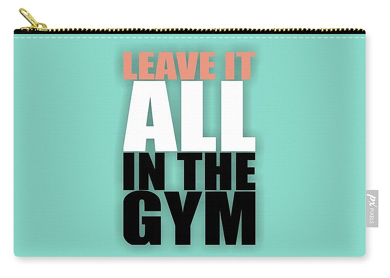 Gym Carry-all Pouch featuring the digital art Leave It All In The Gym Inspirational Quotes Poster by Lab No 4